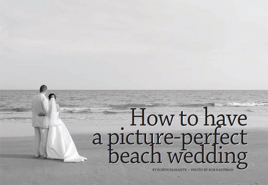 How to have a picture-perfect beach wedding - PHOTO BY ROB KAUFMAN